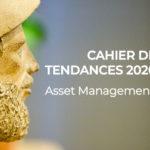 Cahier de tendances 2020 Asset Management